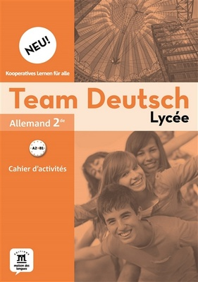 ALLEMAND - Collection 'Team Deutsch' - 2nde - Auteur(s) : CHANCY - Editeur : MAISON DES LANGUES 2015 - Fichier Elève - Format Unique - 9782356853035